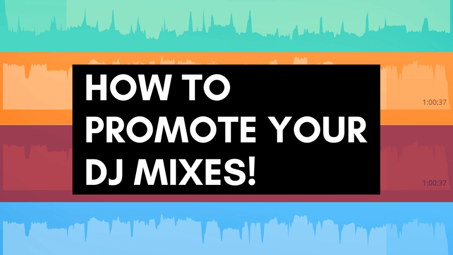how to promote your DJ mixes