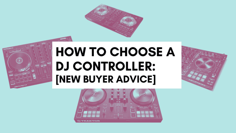 How To Choose a DJ Controller: New Buyer Advice