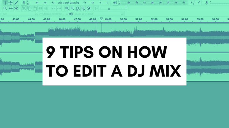 9 Tips on How to Edit a DJ Mix (Post Recording Edits)