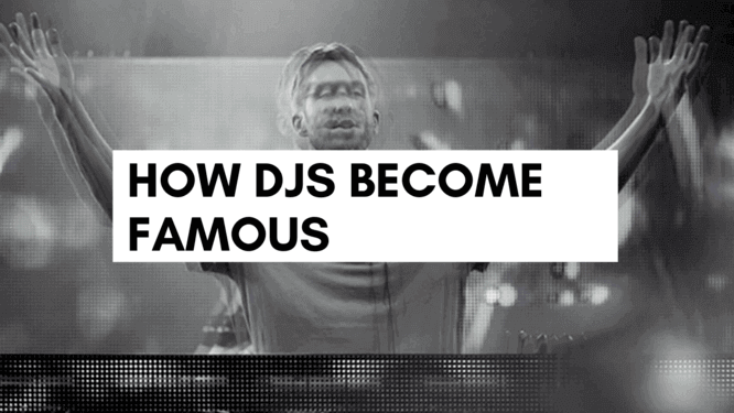 How DJs Become Famous